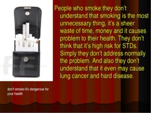 People who smoke they don't understand that smoking is the most unnecessary t