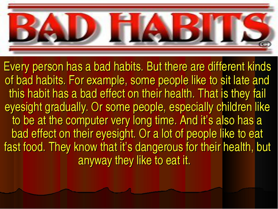 Every person has a bad habits. But there are different kinds of bad habits. F...