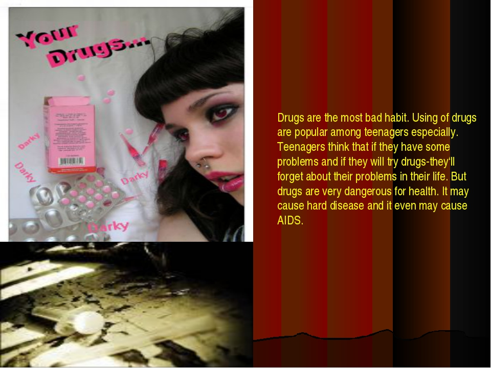 Drugs are the most bad habit. Using of drugs are popular among teenagers espe...