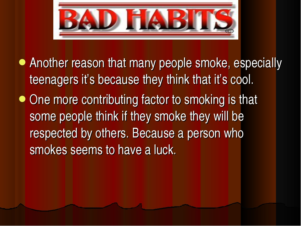 Another reason that many people smoke, especially teenagers it's because they...