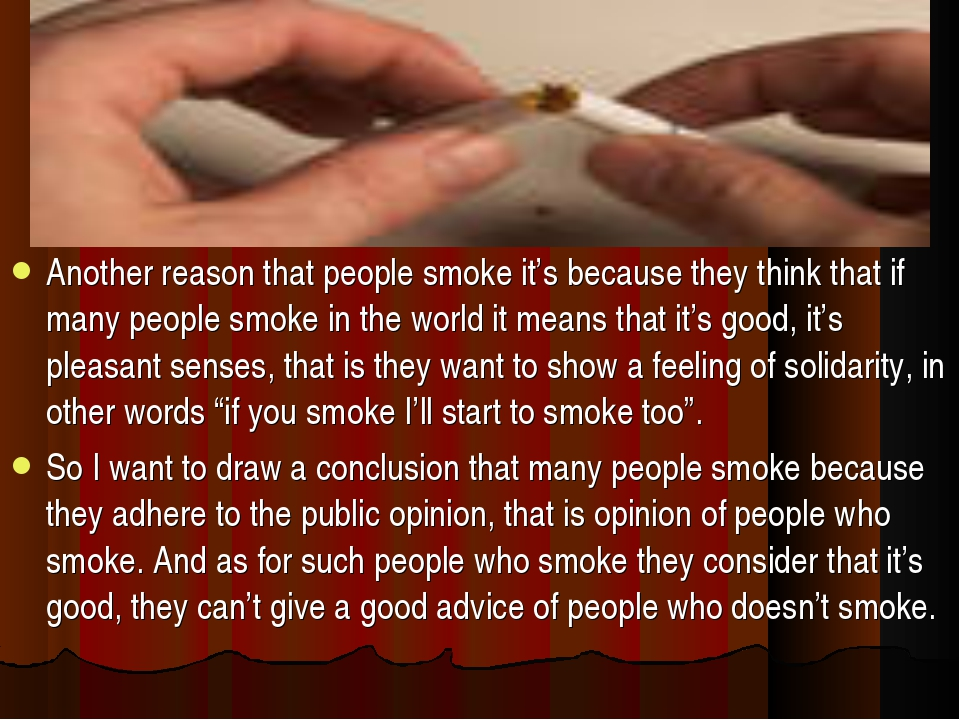 Another reason that people smoke it's because they think that if many people...