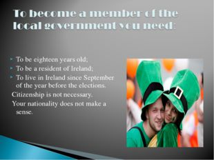 To be eighteen years old; To be a resident of Ireland; To live in Ireland sin