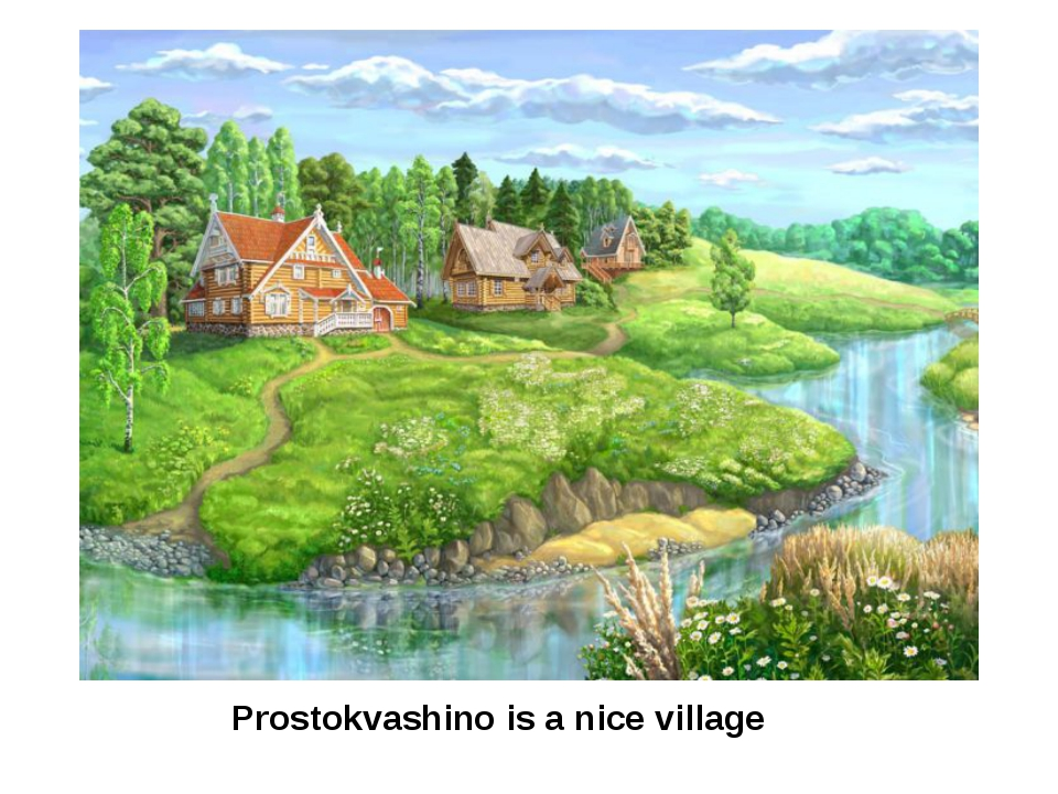 Prostokvashino is a nice village