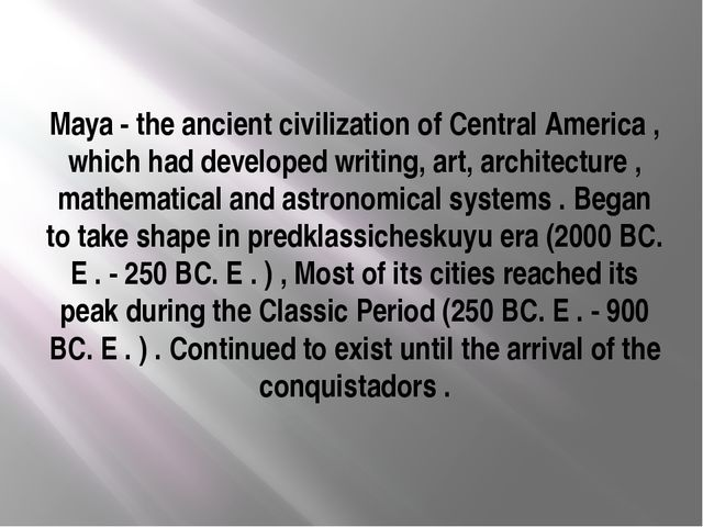 Maya - the ancient civilization of Central America , which had developed writ...