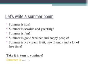 Let's write a summer poem. Summer is sun! Summer is seaside and yachting! Sum