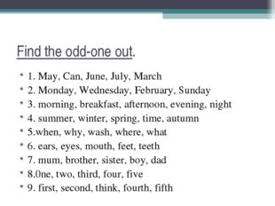 Find the odd-one out. 1. May, Can, June, July, March 2. Monday, Wednesday, Fe