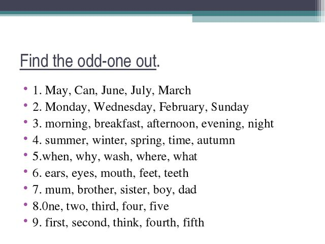 Find the odd-one out. 1. May, Can, June, July, March 2. Monday, Wednesday, Fe...