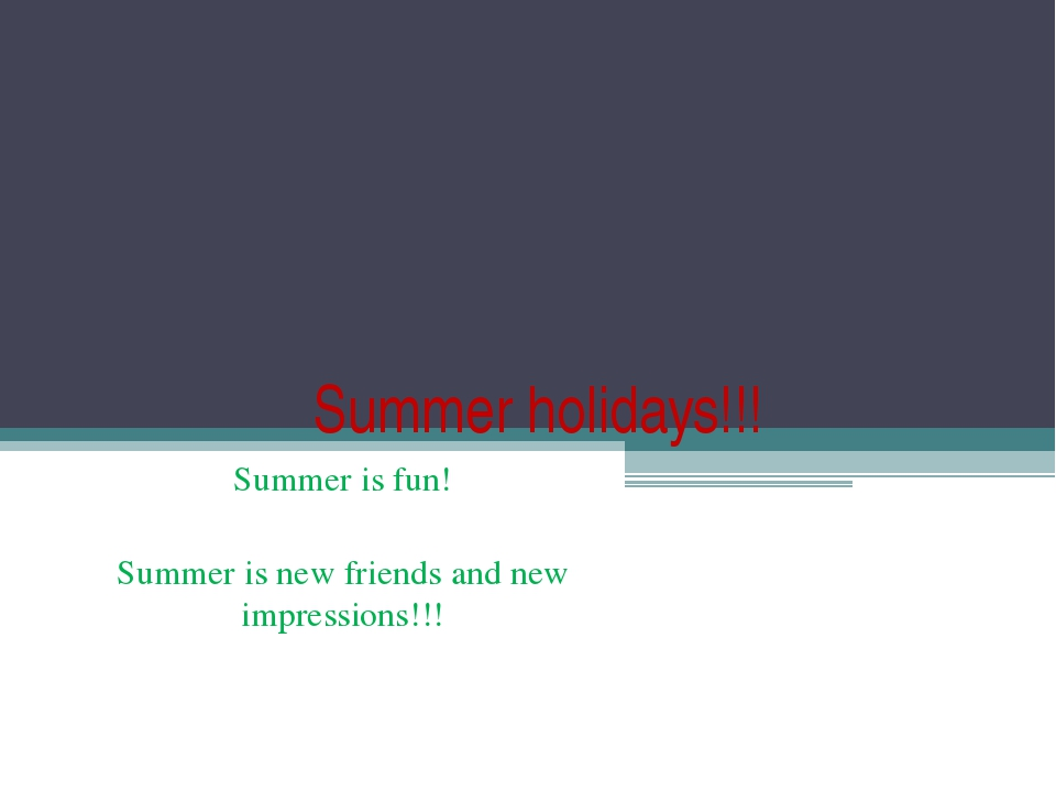 Summer holidays!!! Summer is fun! Summer is new friends and new impressions!!!