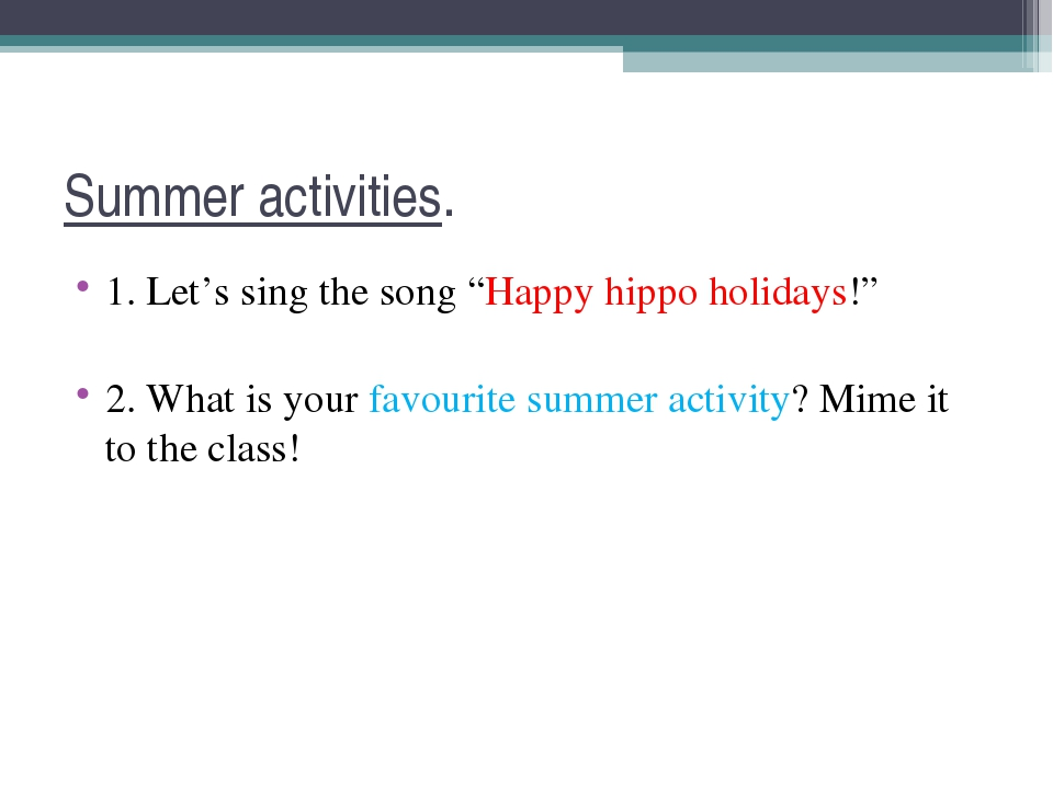 "Summer activities. 1. Let's sing the song ""Happy hippo holidays!"" 2. What is..."
