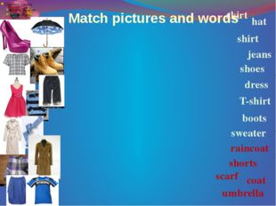 Match pictures and words hat shoes umbrella shirt boots dress jeans sweater r
