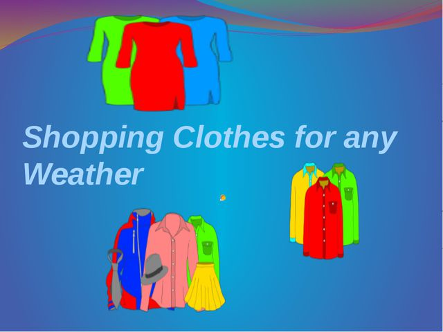 Shopping Clothes for any Weather