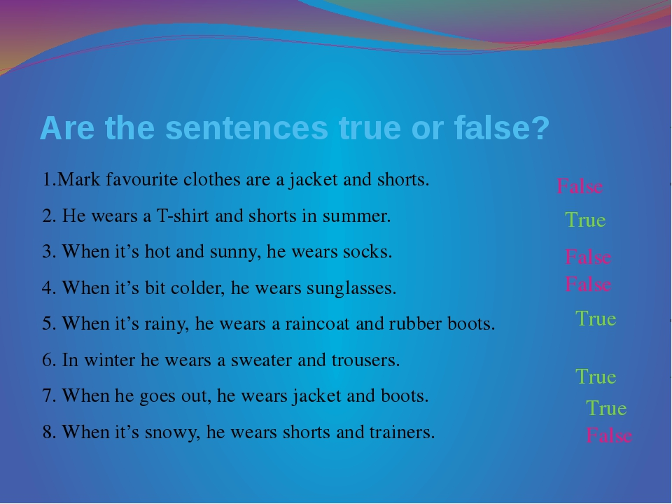 Are the sentences true or false? 1.Mark favourite clothes are a jacket and sh...
