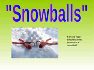 For one right answer a child receive one -snowball