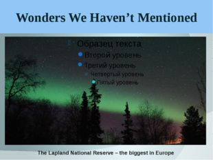 Wonders We Haven't Mentioned The Lapland National Reserve – the biggest in Eu