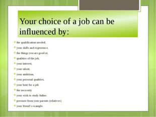 Your choice of a job can be influenced by: the qualification needed, your ski