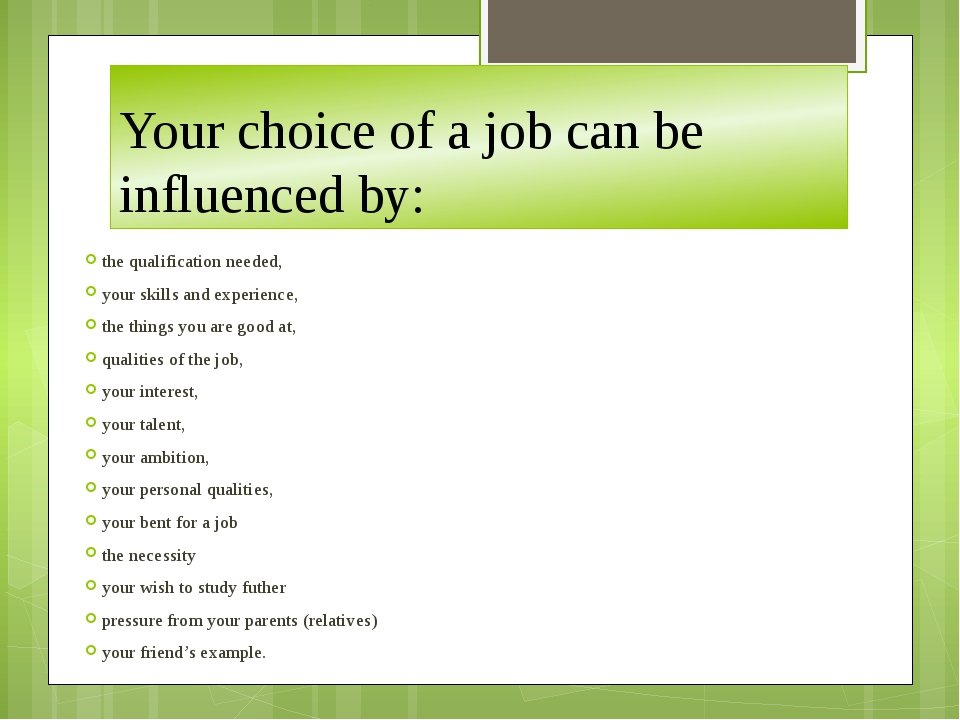 Your choice of a job can be influenced by: the qualification needed, your ski...