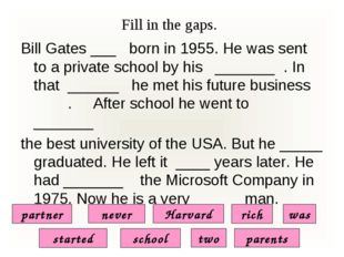 Fill in the gaps. Bill Gates ___ born in 1955. He was sent to a private schoo