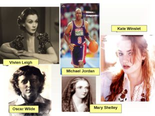 Vivien Leigh Michael Jordan Kate Winslet Mary Shelley Oscar Wilde