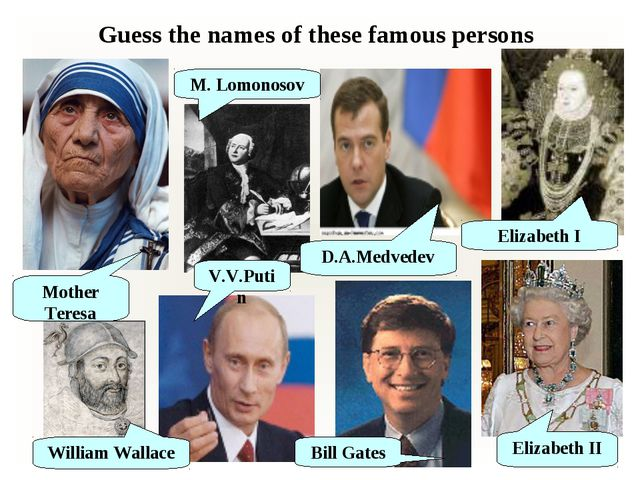 Guess the names of these famous persons Mother Teresa Elizabeth II William Wa...