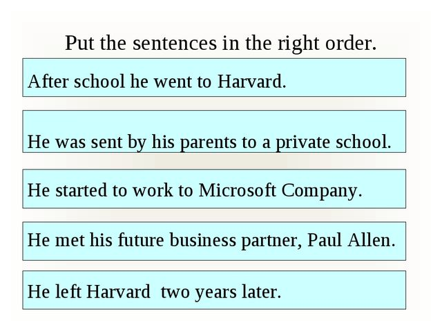 Put the sentences in the right order. After school he went to Harvard. He sta...