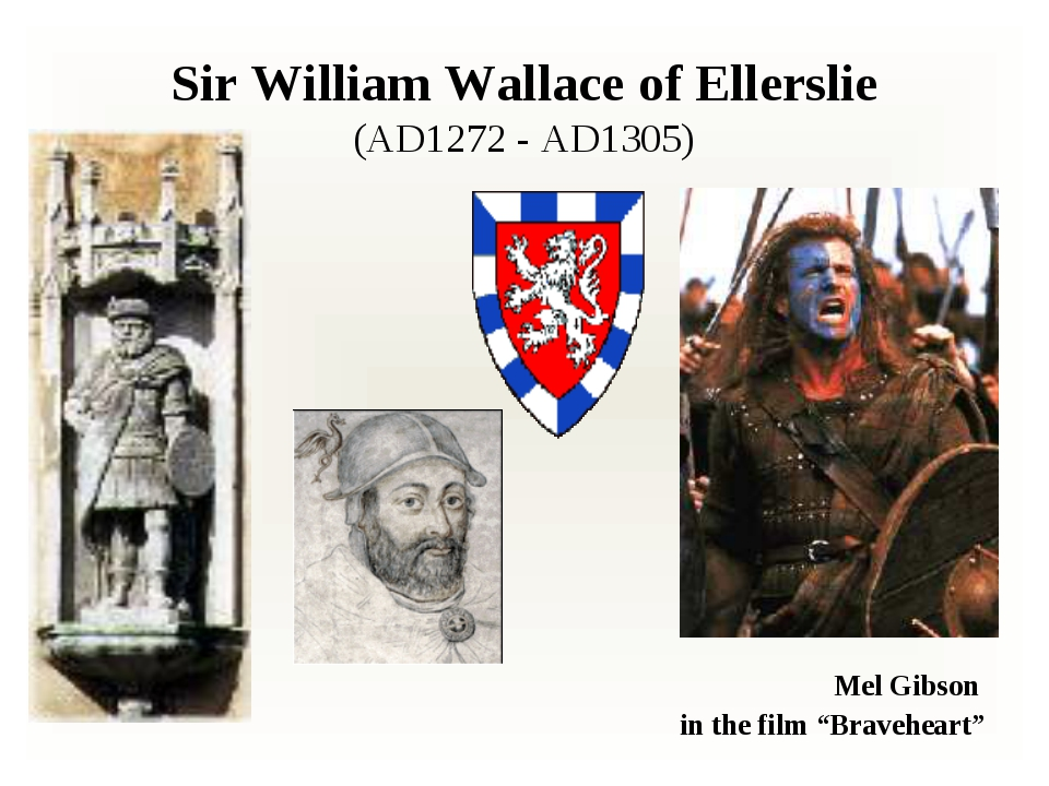 "Sir William Wallace of Ellerslie (AD1272 - AD1305) Mel Gibson in the film ""B..."