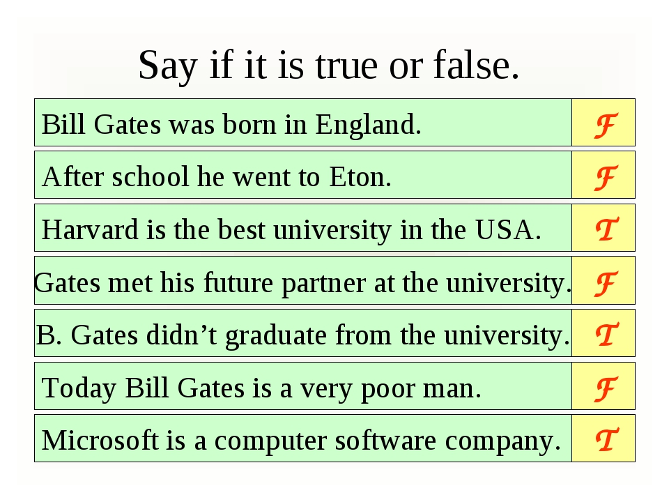 Say if it is true or false. Bill Gates was born in England. Gates met his fut...