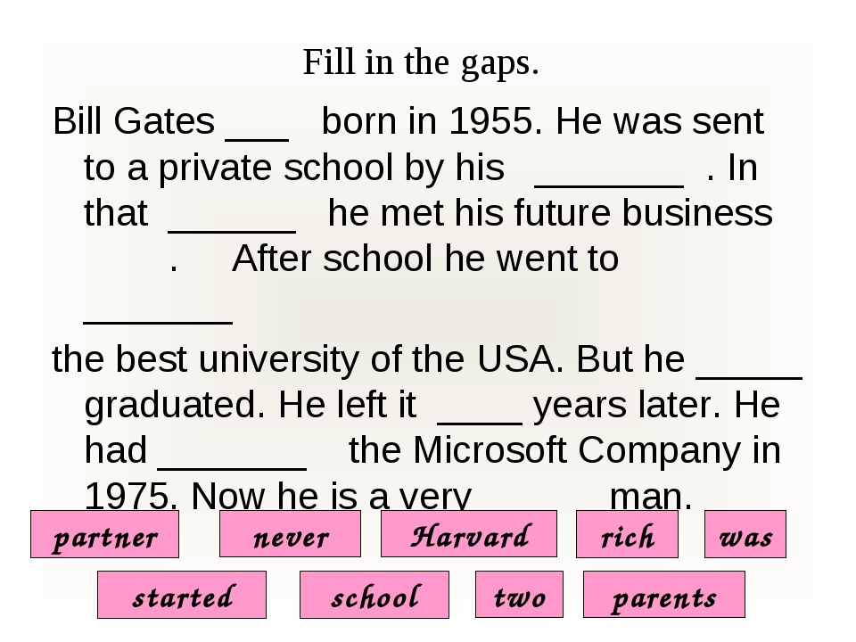 Fill in the gaps. Bill Gates ___ born in 1955. He was sent to a private schoo...