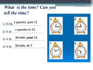 What is the time? Can you tell the time? 1. It is____________________ 2. It i