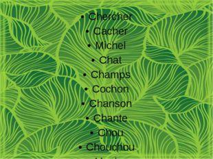 Chercher Cacher Michel Chat Champs Cochon Chanson Chante Chou Chouchou Macha