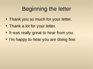Beginning the letter Thank you so much for your letter. Thank a lot for your