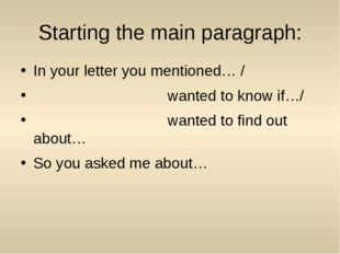 Starting the main paragraph: In your letter you mentioned… / wanted to know i