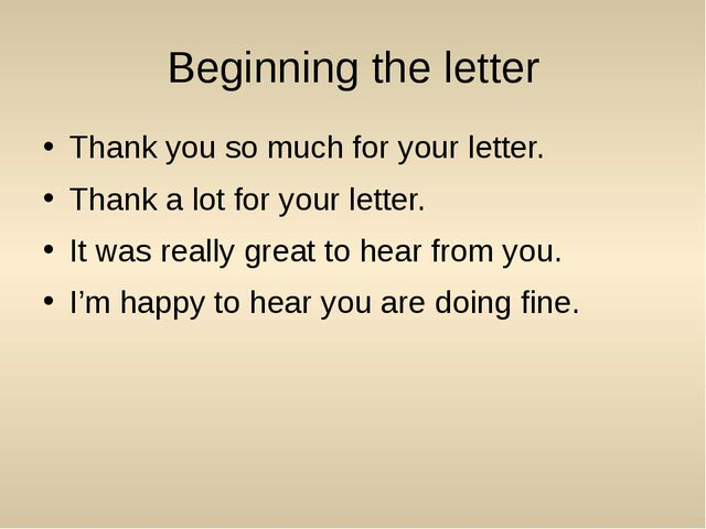 Beginning the letter Thank you so much for your letter. Thank a lot for your...