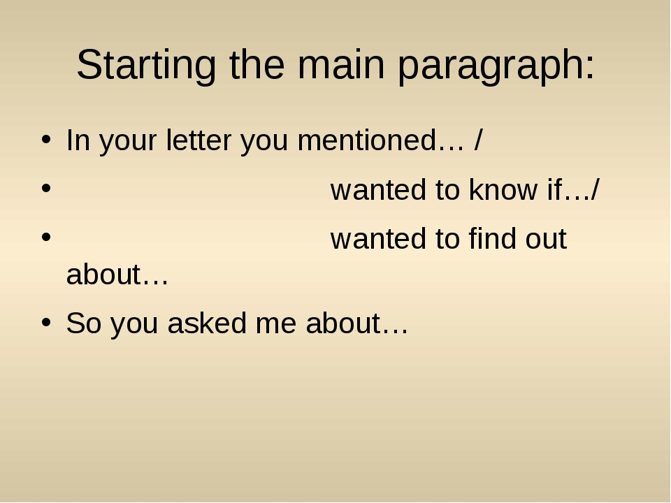 Starting the main paragraph: In your letter you mentioned… / wanted to know i...
