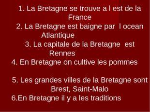 1. La Bretagne se trouve a l est de la France 2. La Bretagne est baigne par l