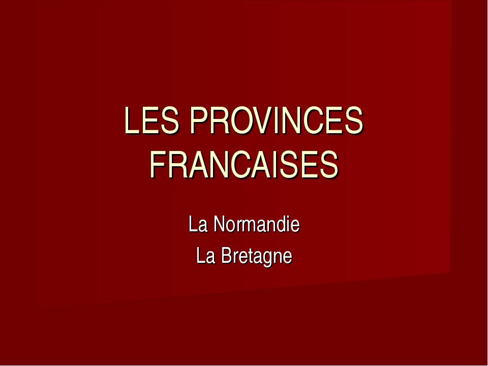 La Normandie La Bretagne LES PROVINCES FRANCAISES