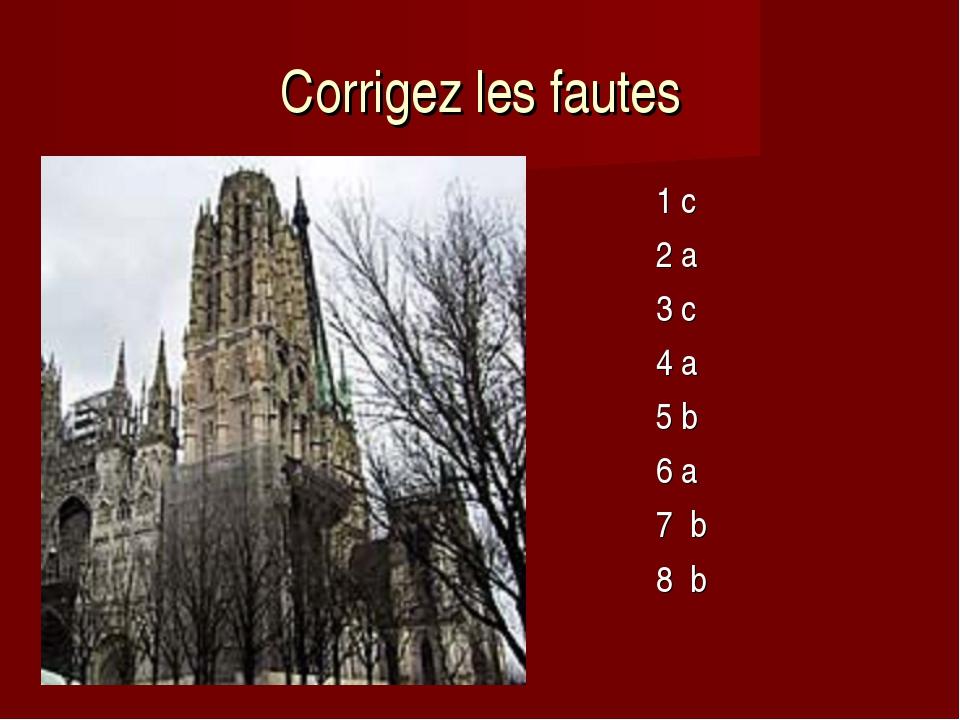 Corrigez les fautes 1 с 2 a 3 c 4 a 5 b 6 a 7 b 8 b