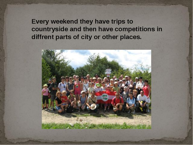 Every weekend they have trips to countryside and then have competitions in di...