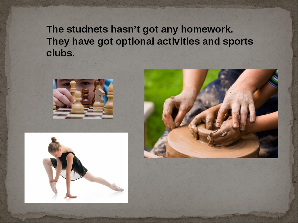 The studnets hasn't got any homework. They have got optional activities and s...