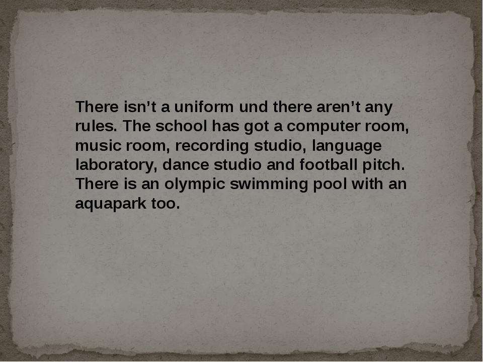There isn't a uniform und there aren't any rules. The school has got a comput...