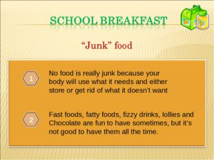 No food is really junk because your body will use what it needs and either st