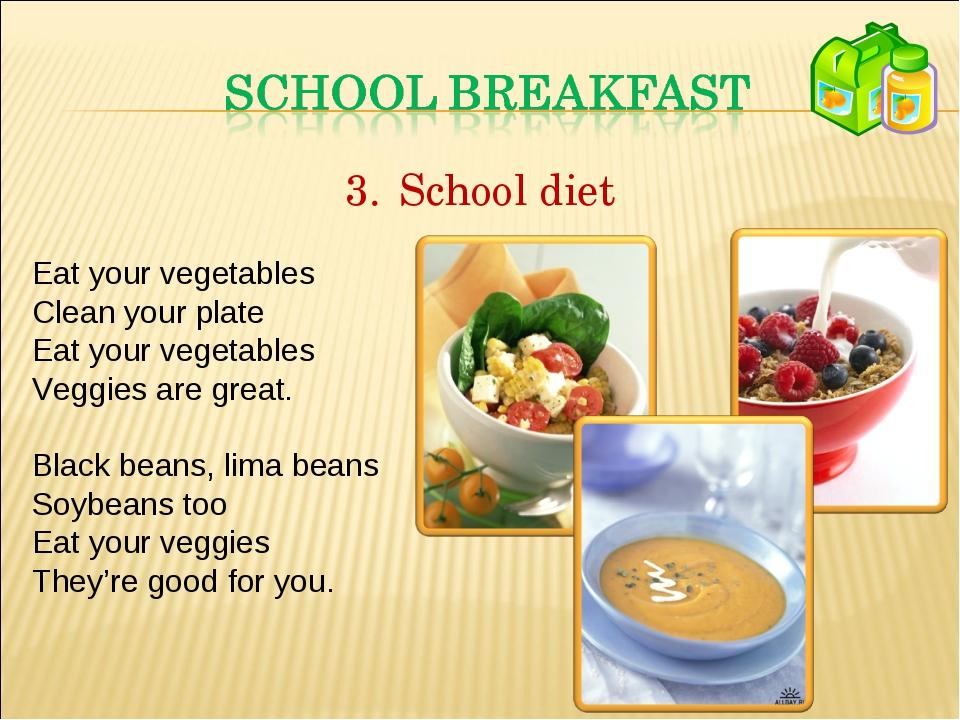 School diet Eat your vegetables Clean your plate Eat your vegetables Veggies...