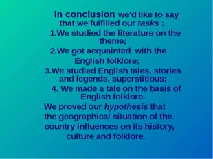 In conclusion we'd like to say that we fulfilled our tasks : 1.We studied th