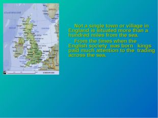 Not a single town or village in England is situated more than a hundred mile