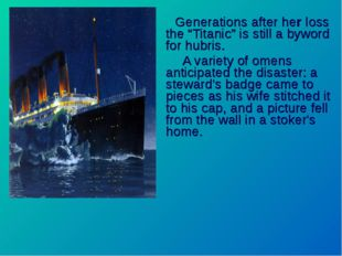 """Generations after her loss the""""Titanic"""" is still a byword forhubris. A var"""