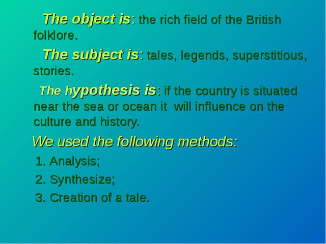 The object is: the rich field of the British folklore. The subject is: tales...