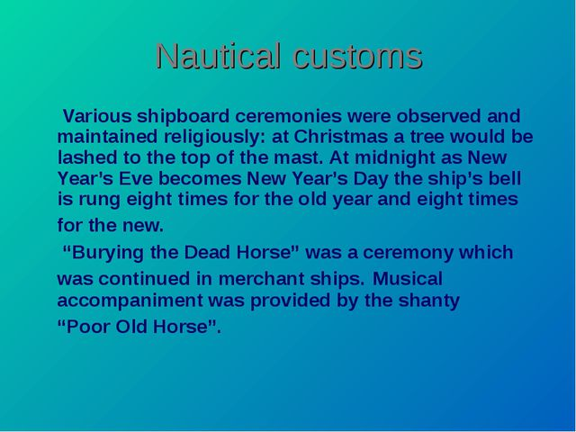 Nautical customs Various shipboard ceremonies were observed and maintained re...