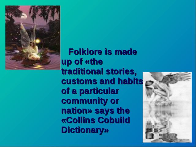 Folklore is made up of «the traditional stories, customs and habits of a par...