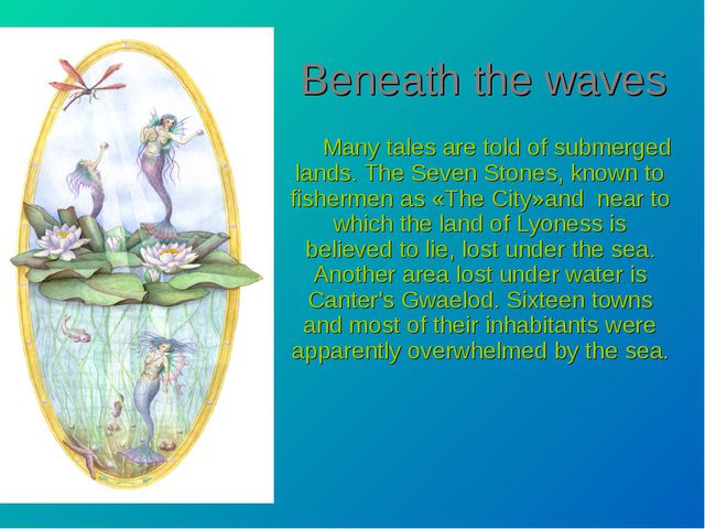 Beneath the waves Many tales are told of submerged lands. The Seven Stones, k...