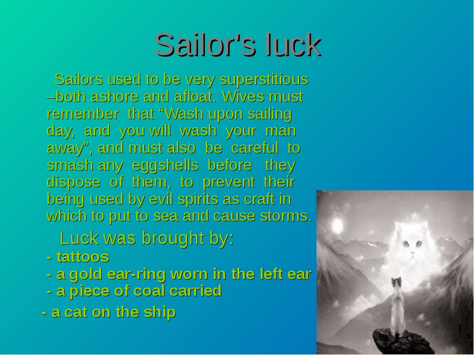 Sailor's luck Sailors used to be very superstitious –both ashore and afloat....
