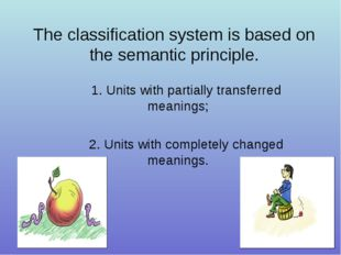 The classification system is based on the semantic principle. 1. Units with p